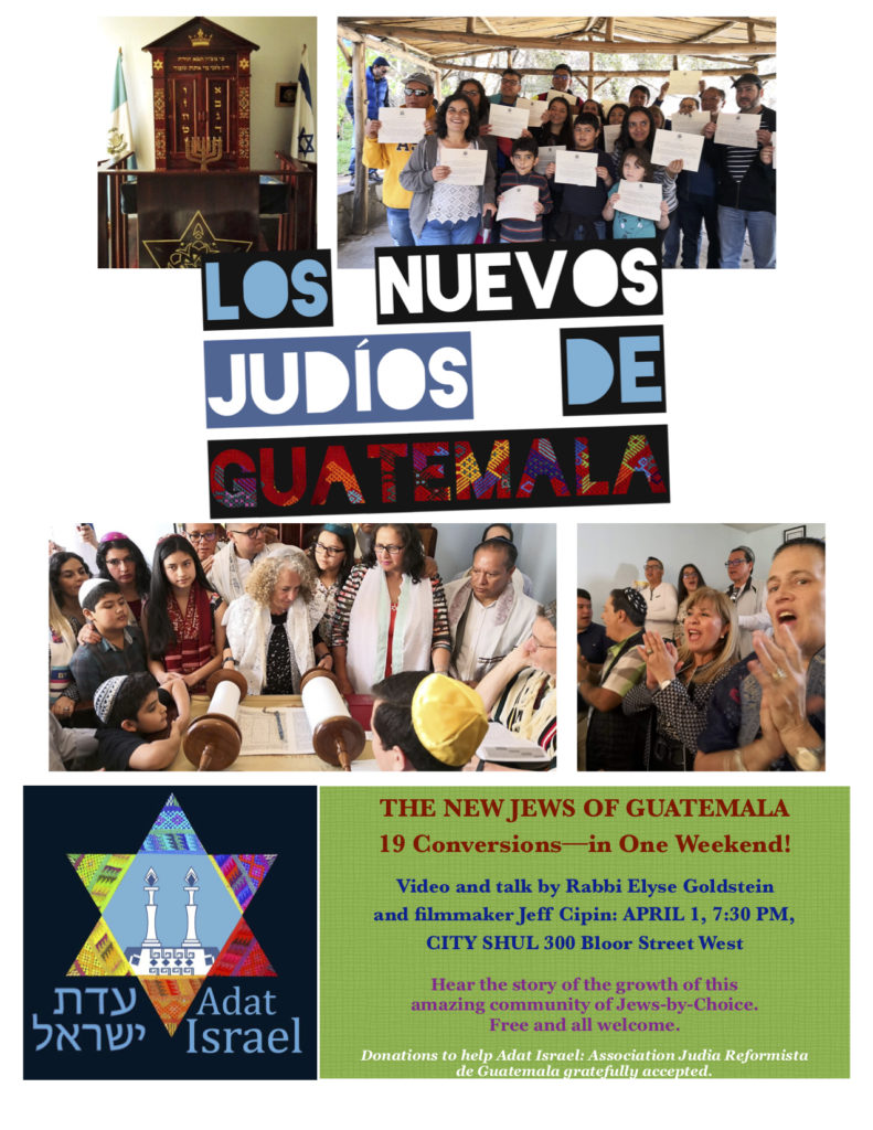 Poster for Los Judíos Nuevos de Guatemala.  Text: The New Jews of Guatemala  19 Conversions in One Weekend!  Video and talk by Rabbi Elyse Goldstein and filmmaker Jeff Cipin: April 1, 7:30 PM.  City Shul 300 Bloor St. West  Hear the story of the growth of this amazing community of Jews-By-Choice.  Free and all welcome.